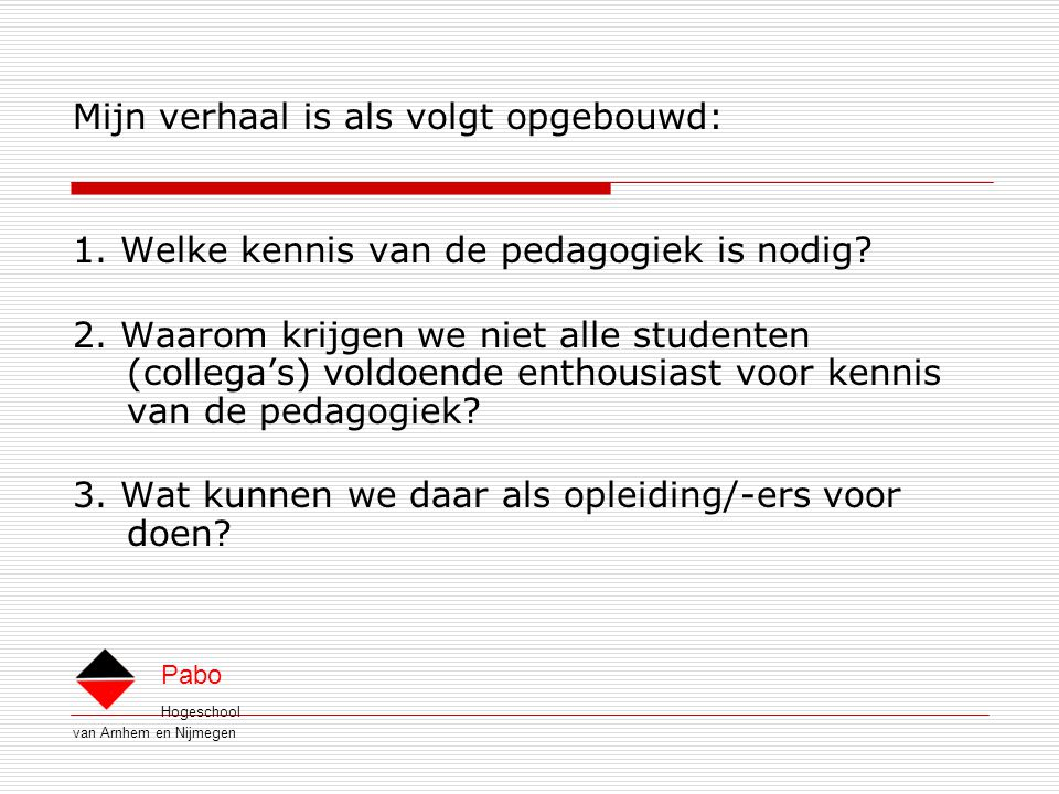 Hogeschool van Arnhem en Nijmegen Pabo Mijn verhaal is als volgt opgebouwd: 1.