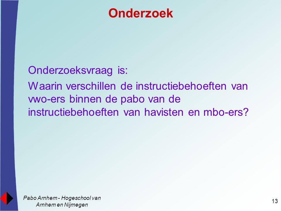 Pabo Arnhem - Hogeschool van Arnhem en Nijmegen 13 Onderzoek Onderzoeksvraag is: Waarin verschillen de instructiebehoeften van vwo-ers binnen de pabo