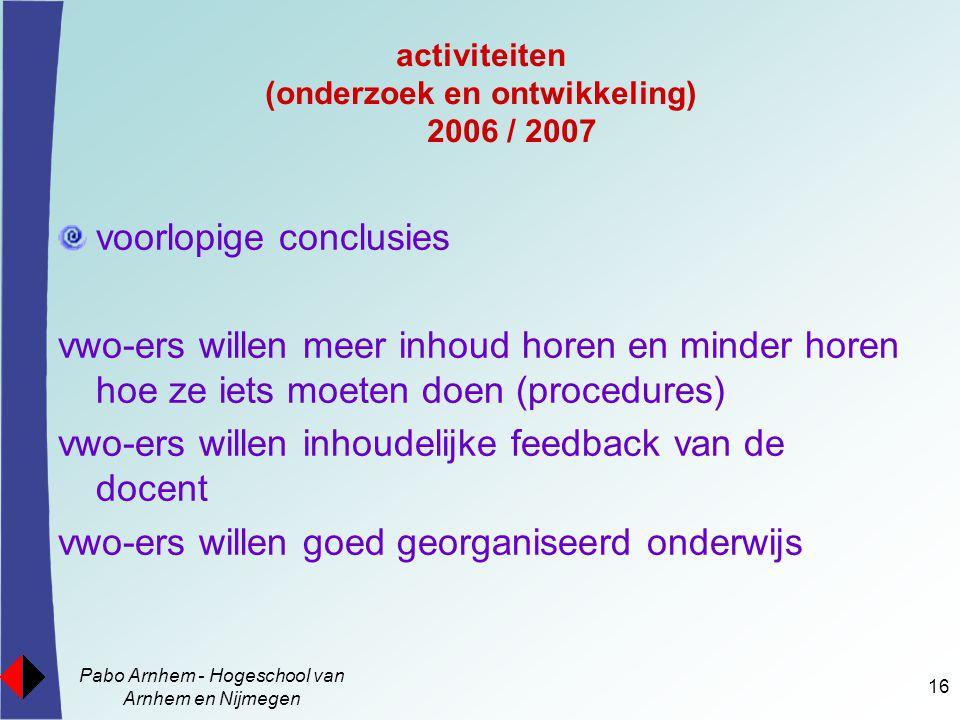 Pabo Arnhem - Hogeschool van Arnhem en Nijmegen 16 activiteiten (onderzoek en ontwikkeling) 2006 / 2007 voorlopige conclusies vwo-ers willen meer inho
