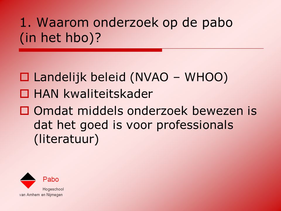 Hogeschool van Arnhem en Nijmegen Pabo Waarom onderzoek op de pabo.