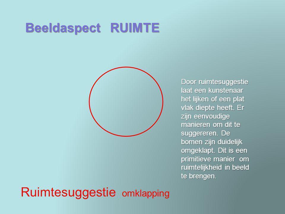 Beeldaspect RUIMTE Ruimtesuggestie omklapping Door ruimtesuggestie laat een kunstenaar het lijken of een plat vlak diepte heeft. Er zijn eenvoudige ma