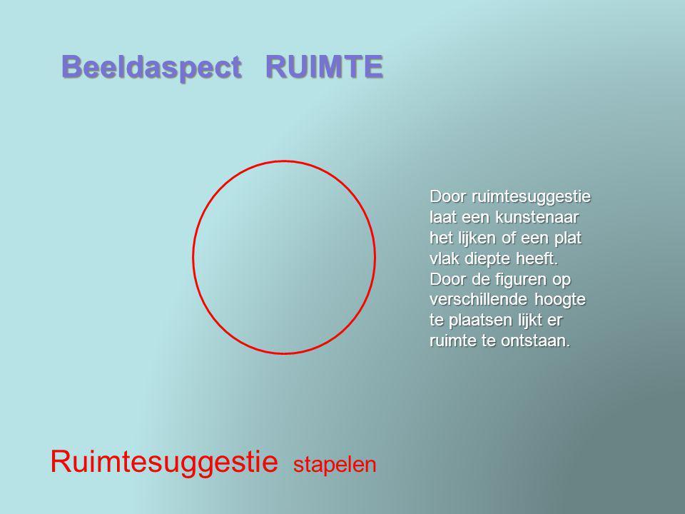 Beeldaspect RUIMTE Ruimtesuggestie stapelen Door ruimtesuggestie laat een kunstenaar het lijken of een plat vlak diepte heeft. Door de figuren op vers