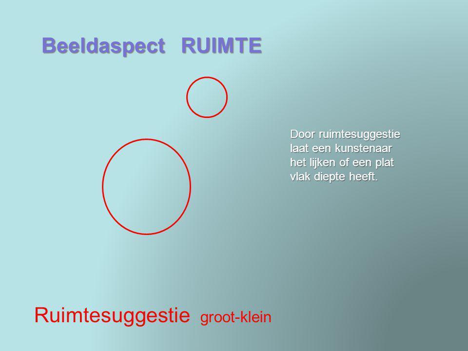Beeldaspect RUIMTE Ruimtesuggestie groot-klein Door ruimtesuggestie laat een kunstenaar het lijken of een plat vlak diepte heeft.