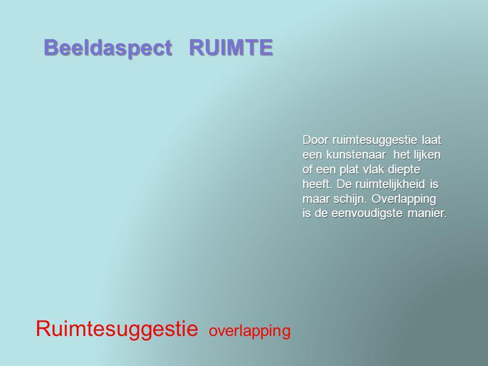 Beeldaspect RUIMTE Ruimtesuggestie overlapping Door ruimtesuggestie laat een kunstenaar het lijken of een plat vlak diepte heeft. De ruimtelijkheid is