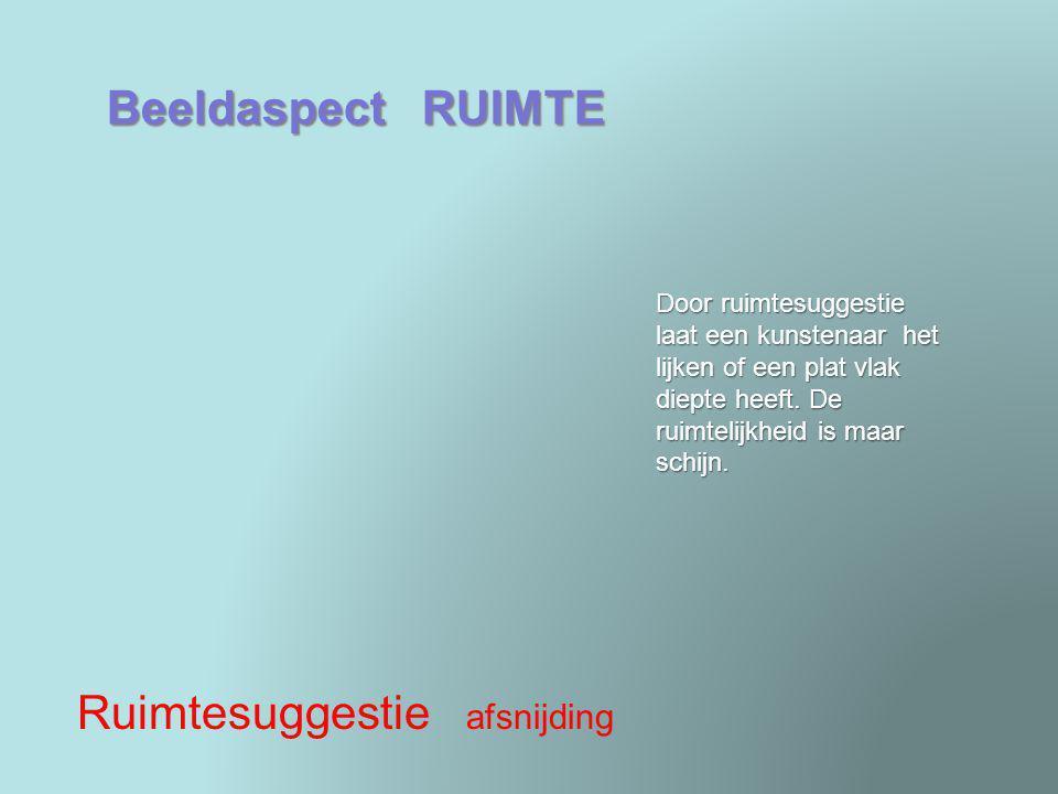 Beeldaspect RUIMTE Ruimtesuggestie afsnijding Door ruimtesuggestie laat een kunstenaar het lijken of een plat vlak diepte heeft. De ruimtelijkheid is