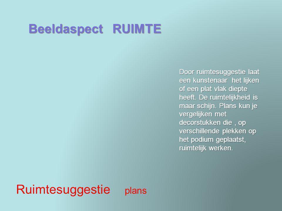 Beeldaspect RUIMTE Ruimtesuggestie plans Door ruimtesuggestie laat een kunstenaar het lijken of een plat vlak diepte heeft. De ruimtelijkheid is maar