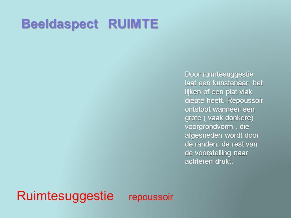 Beeldaspect RUIMTE Ruimtesuggestie repoussoir Door ruimtesuggestie laat een kunstenaar het lijken of een plat vlak diepte heeft. Repoussoir ontstaat w