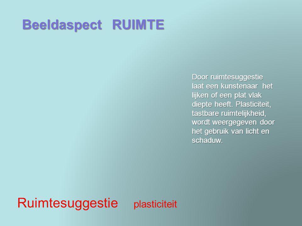 Beeldaspect RUIMTE Ruimtesuggestie plasticiteit Door ruimtesuggestie laat een kunstenaar het lijken of een plat vlak diepte heeft. Plasticiteit, tastb