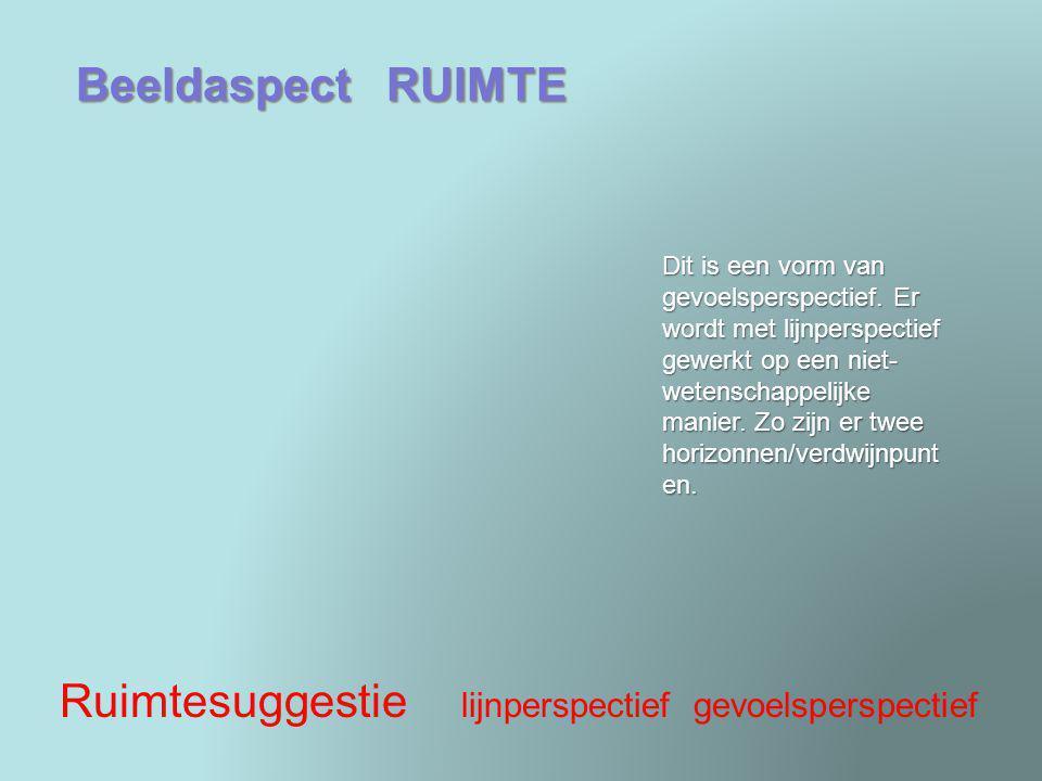 Beeldaspect RUIMTE Ruimtesuggestie lijnperspectief gevoelsperspectief Dit is een vorm van gevoelsperspectief. Er wordt met lijnperspectief gewerkt op