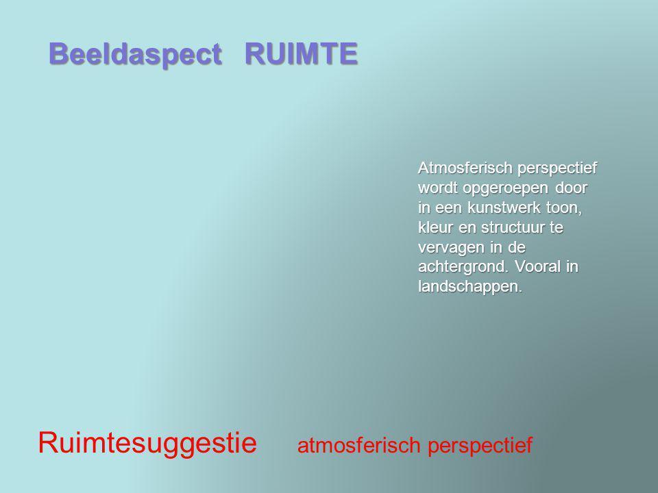 Beeldaspect RUIMTE Ruimtesuggestie atmosferisch perspectief Atmosferisch perspectief wordt opgeroepen door in een kunstwerk toon, kleur en structuur t