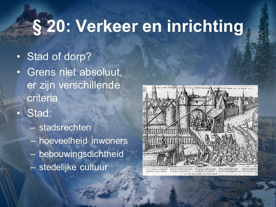 § 20: Verkeer en inrichting Stad of dorp? Grens niet absoluut, er zijn verschillende criteria Stad: –stadsrechten –hoeveelheid inwoners –bebouwingsdic