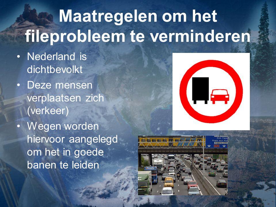 Maatregelen om het fileprobleem te verminderen Nederland is dichtbevolkt Deze mensen verplaatsen zich (verkeer) Wegen worden hiervoor aangelegd om het