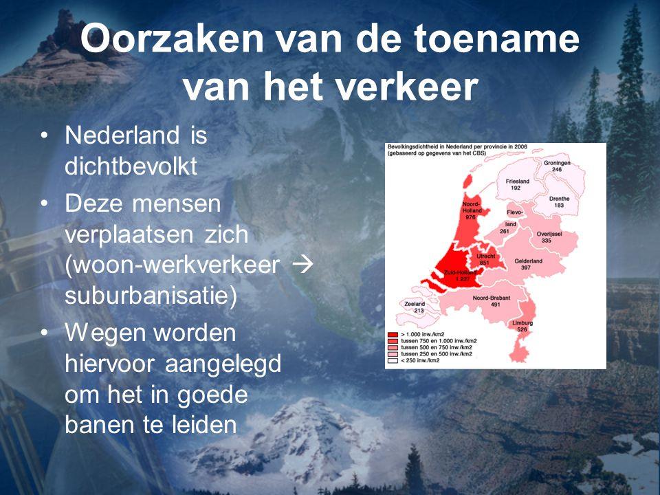 Oorzaken van de toename van het verkeer Nederland is dichtbevolkt Deze mensen verplaatsen zich (woon-werkverkeer  suburbanisatie) Wegen worden hiervo