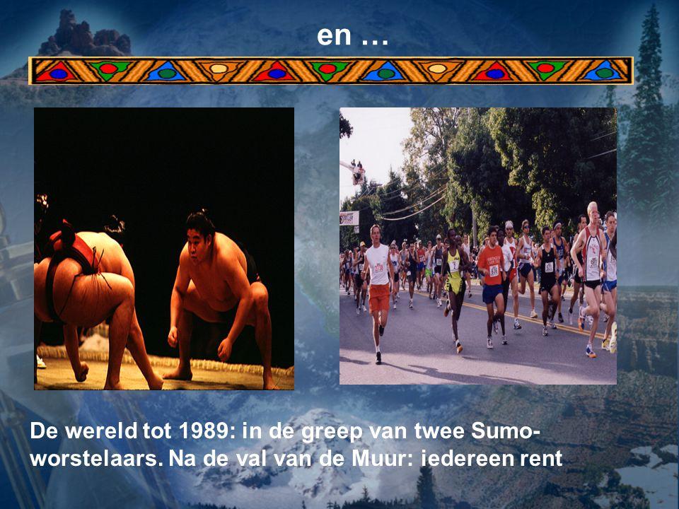 en … De wereld tot 1989: in de greep van twee Sumo- worstelaars. Na de val van de Muur: iedereen rent
