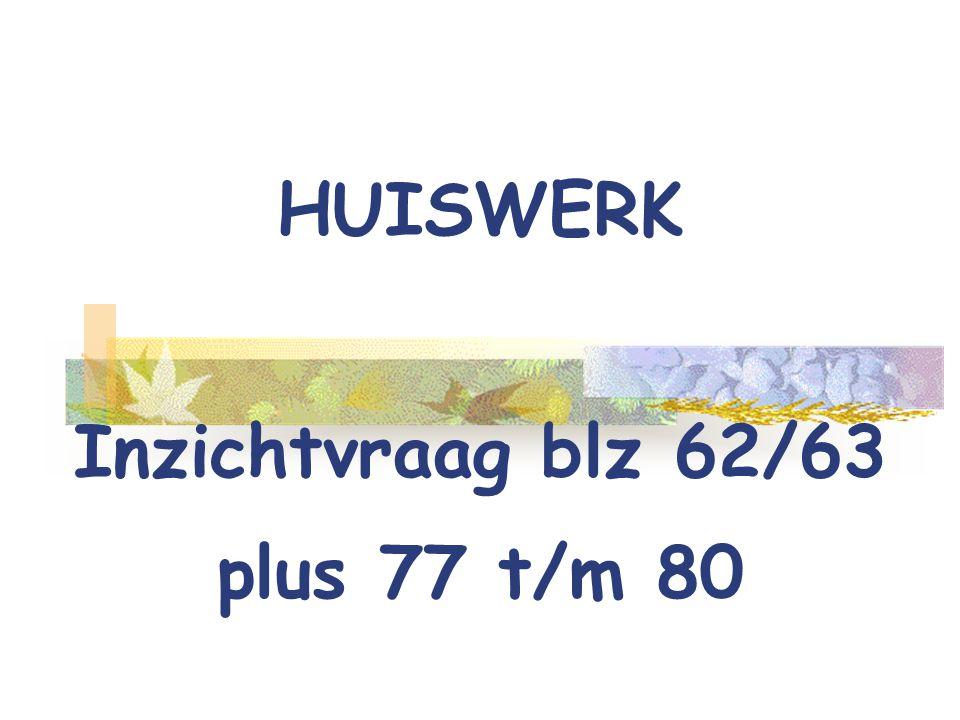 HUISWERK Inzichtvraag blz 62/63 plus 77 t/m 80