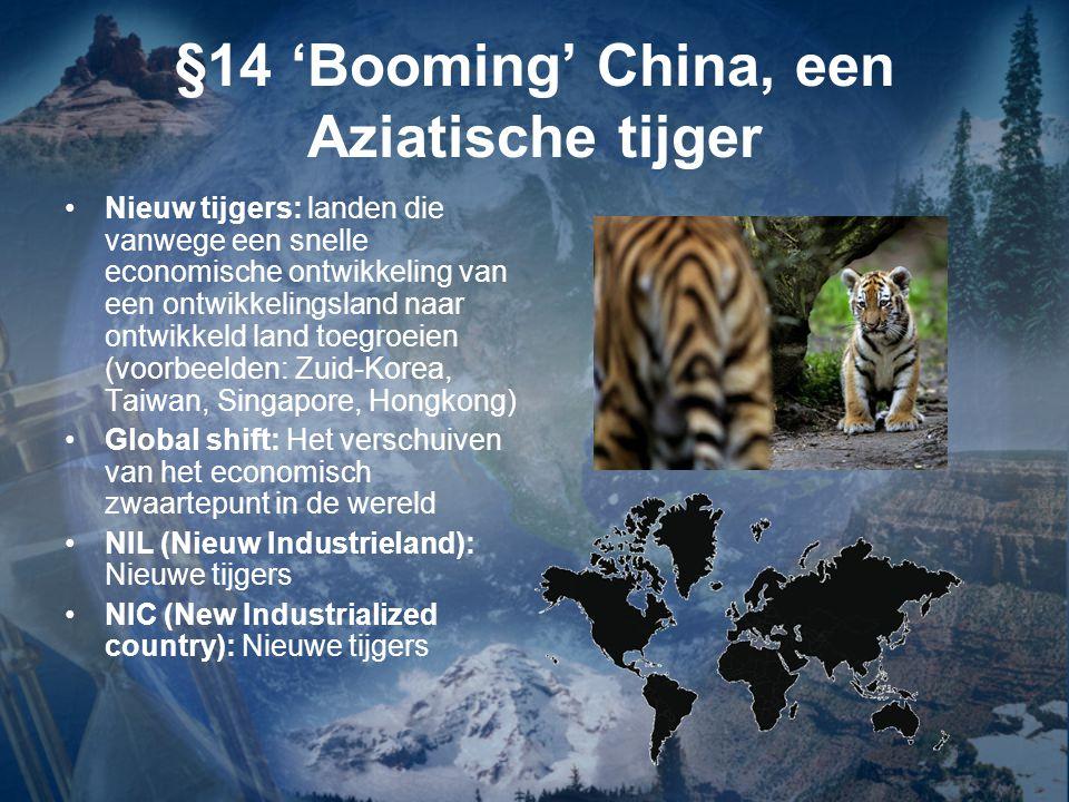 §14 'Booming' China, een Aziatische tijger Nieuw tijgers: landen die vanwege een snelle economische ontwikkeling van een ontwikkelingsland naar ontwik