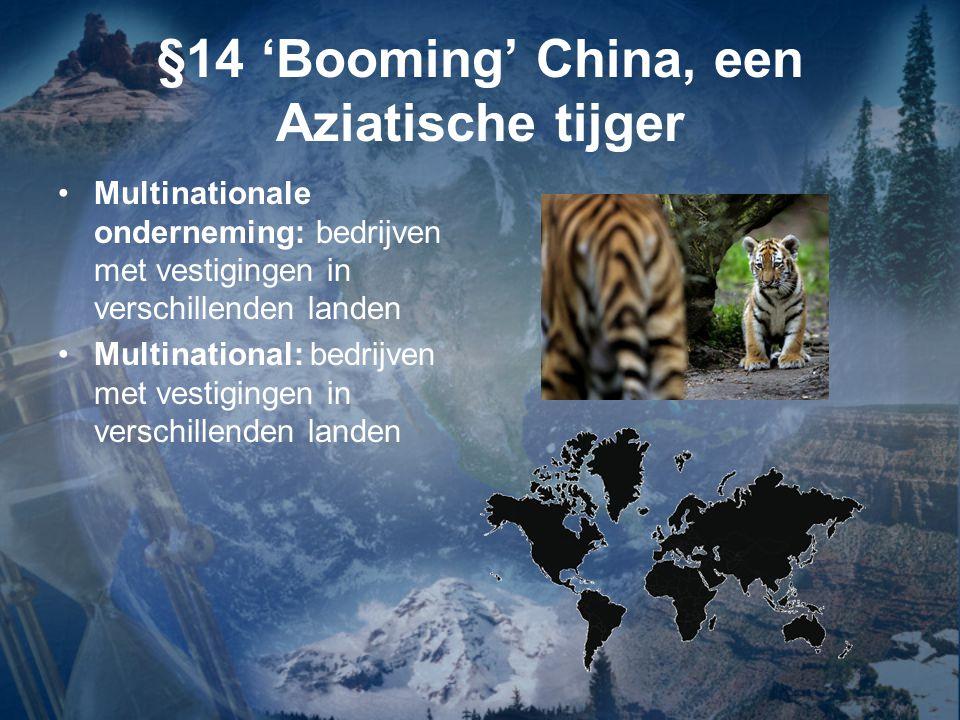 §14 'Booming' China, een Aziatische tijger Multinationale onderneming: bedrijven met vestigingen in verschillenden landen Multinational: bedrijven met