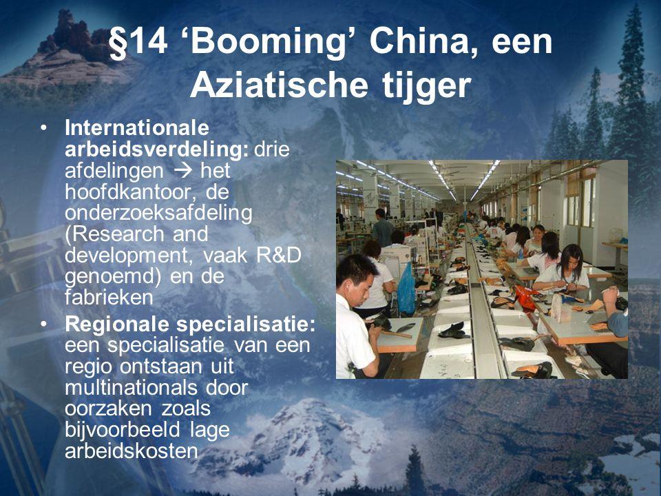§14 'Booming' China, een Aziatische tijger Internationale arbeidsverdeling: drie afdelingen  het hoofdkantoor, de onderzoeksafdeling (Research and de