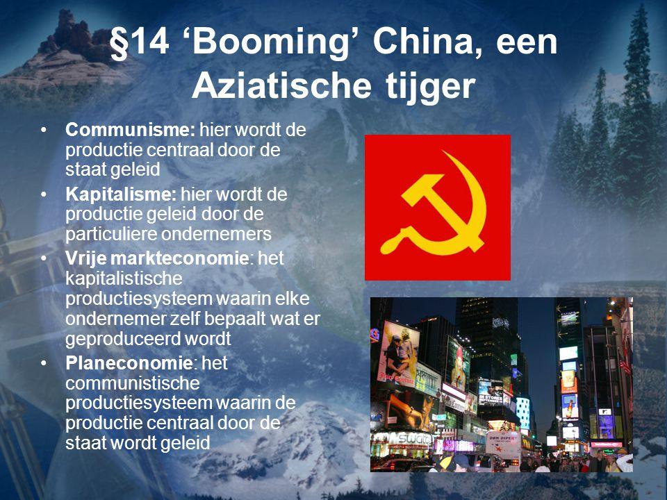 §14 'Booming' China, een Aziatische tijger Communisme: hier wordt de productie centraal door de staat geleid Kapitalisme: hier wordt de productie gele