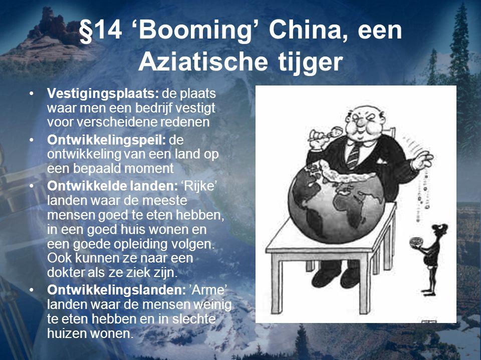 §14 'Booming' China, een Aziatische tijger Vestigingsplaats: de plaats waar men een bedrijf vestigt voor verscheidene redenen Ontwikkelingspeil: de on