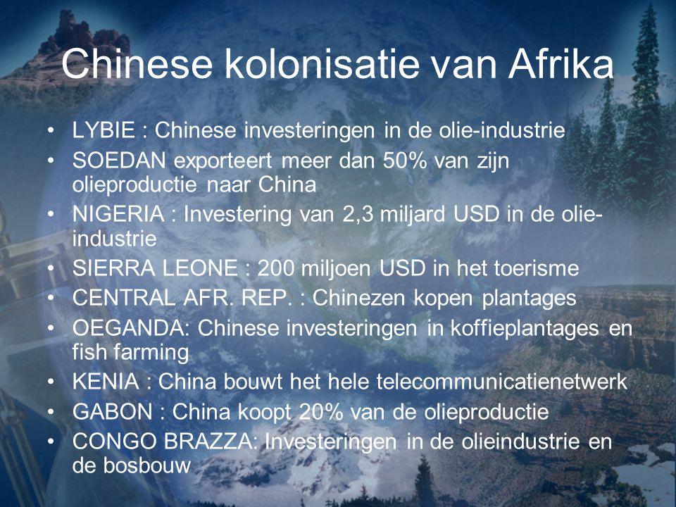 Chinese kolonisatie van Afrika LYBIE : Chinese investeringen in de olie-industrie SOEDAN exporteert meer dan 50% van zijn olieproductie naar China NIG