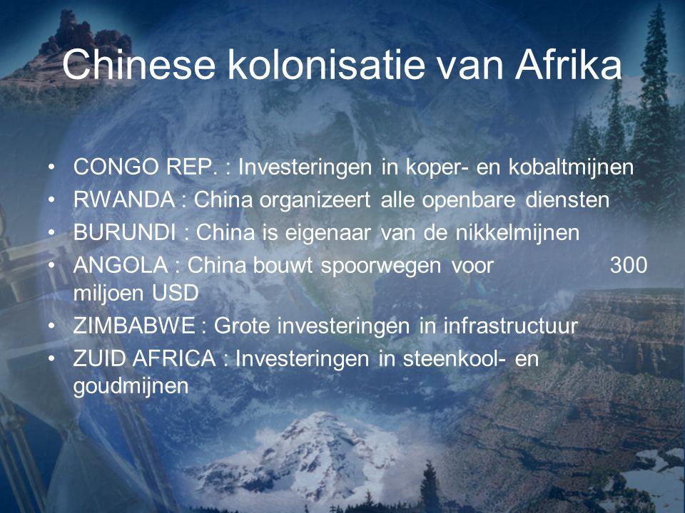 Chinese kolonisatie van Afrika CONGO REP. : Investeringen in koper- en kobaltmijnen RWANDA : China organizeert alle openbare diensten BURUNDI : China