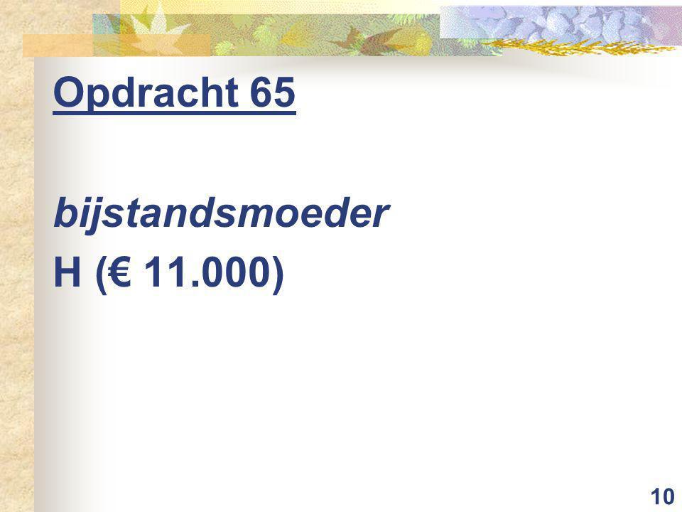 10 Opdracht 65 bijstandsmoeder H (€ 11.000)