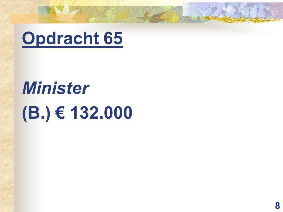 8 Opdracht 65 Minister (B.) € 132.000