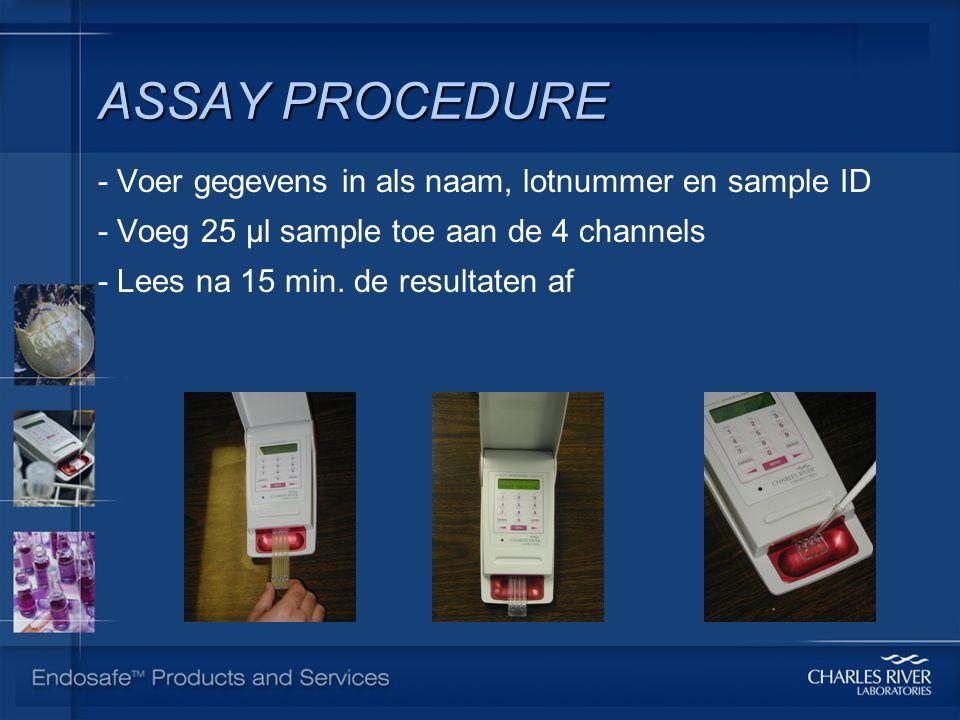 ASSAY PROCEDURE - Voer gegevens in als naam, lotnummer en sample ID - Voeg 25 µl sample toe aan de 4 channels - Lees na 15 min.