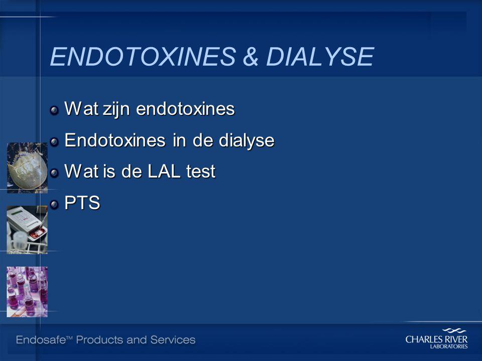 ENDOTOXINES & DIALYSE Wat zijn endotoxines Wat zijn endotoxines Endotoxines in de dialyse Endotoxines in de dialyse Wat is de LAL test Wat is de LAL test PTS PTS