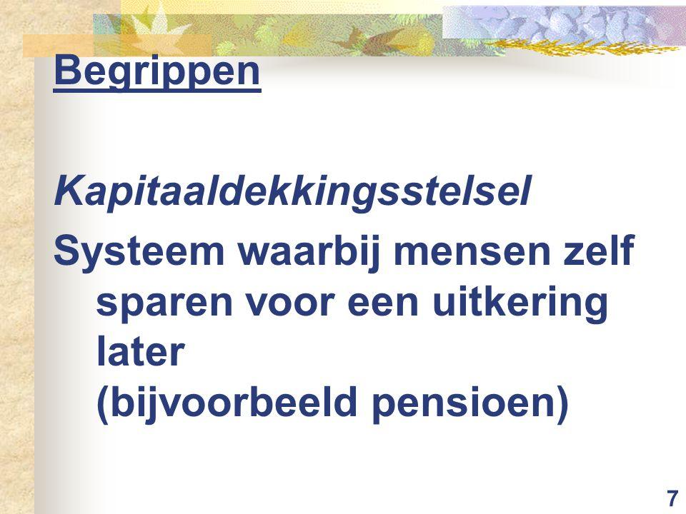 7 Begrippen Kapitaaldekkingsstelsel Systeem waarbij mensen zelf sparen voor een uitkering later (bijvoorbeeld pensioen)