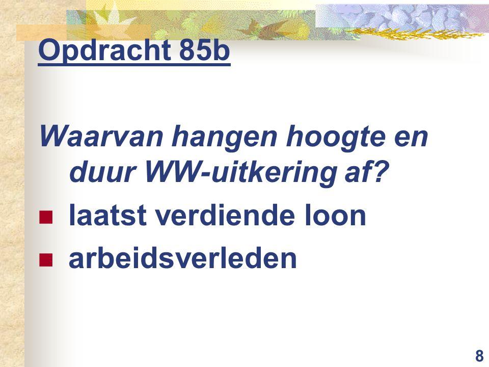 9 Opdracht 85c Werkloos maar geen WW nooit gewerkt te weinig gewerkt in verleden WW-uitkering afgelopen vrijwillig ontslag genomen