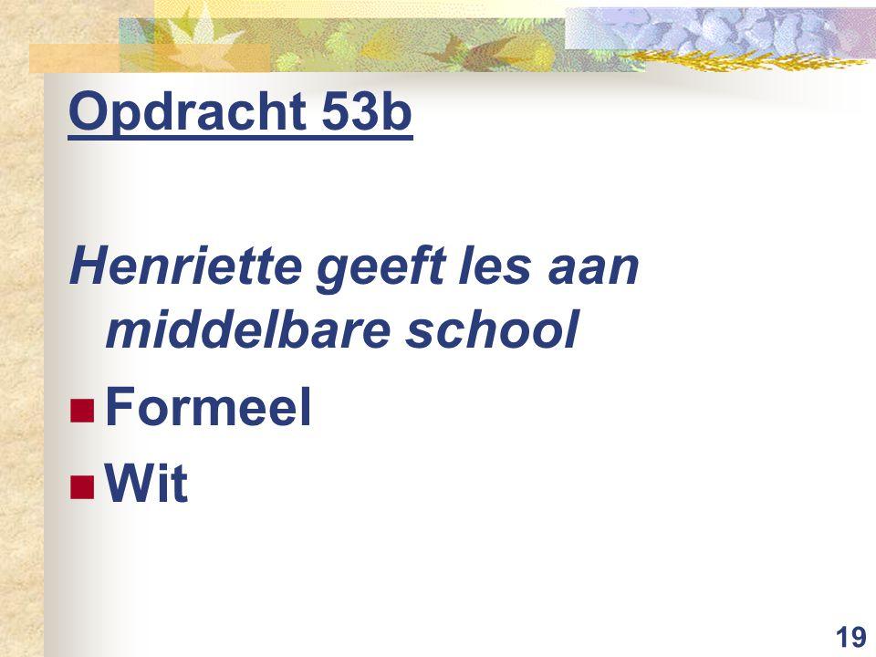 19 Opdracht 53b Henriette geeft les aan middelbare school Formeel Wit