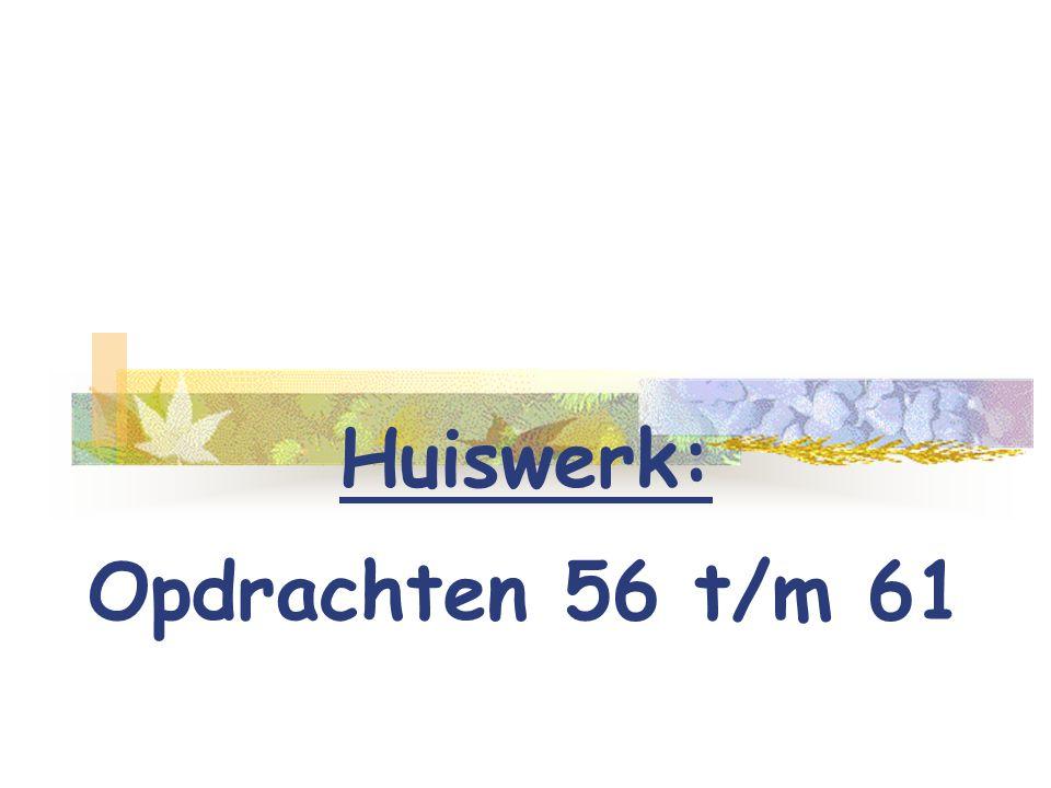 Huiswerk: Opdrachten 56 t/m 61