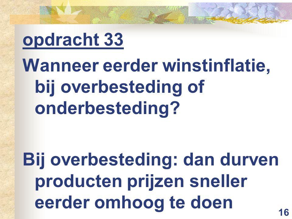 16 opdracht 33 Wanneer eerder winstinflatie, bij overbesteding of onderbesteding.