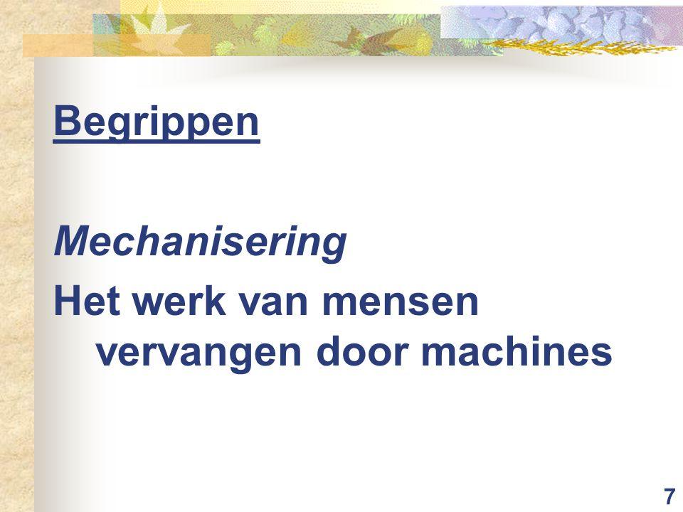 7 Begrippen Mechanisering Het werk van mensen vervangen door machines