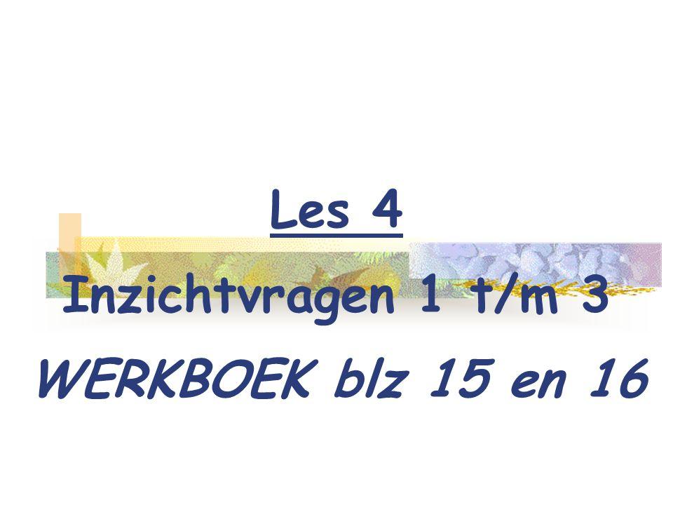 Les 4 Inzichtvragen 1 t/m 3 WERKBOEK blz 15 en 16