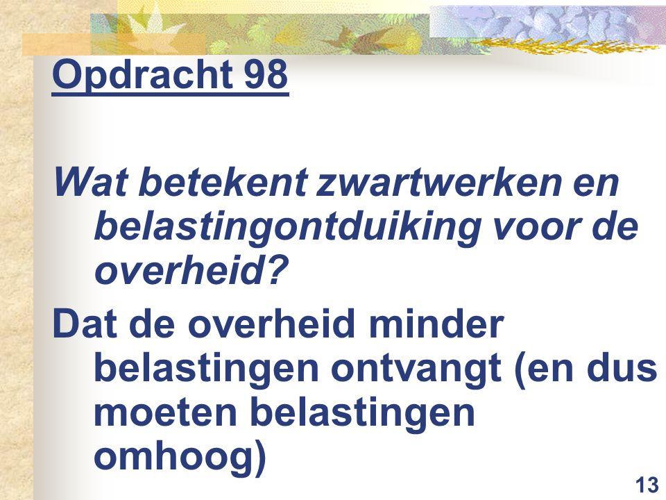 13 Opdracht 98 Wat betekent zwartwerken en belastingontduiking voor de overheid.