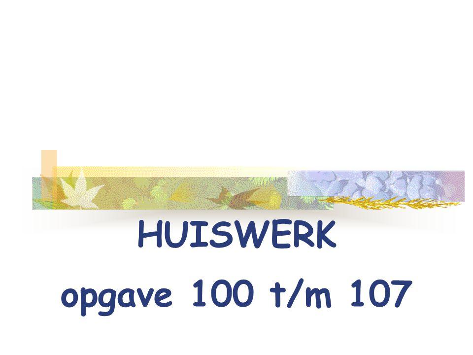 HUISWERK opgave 100 t/m 107