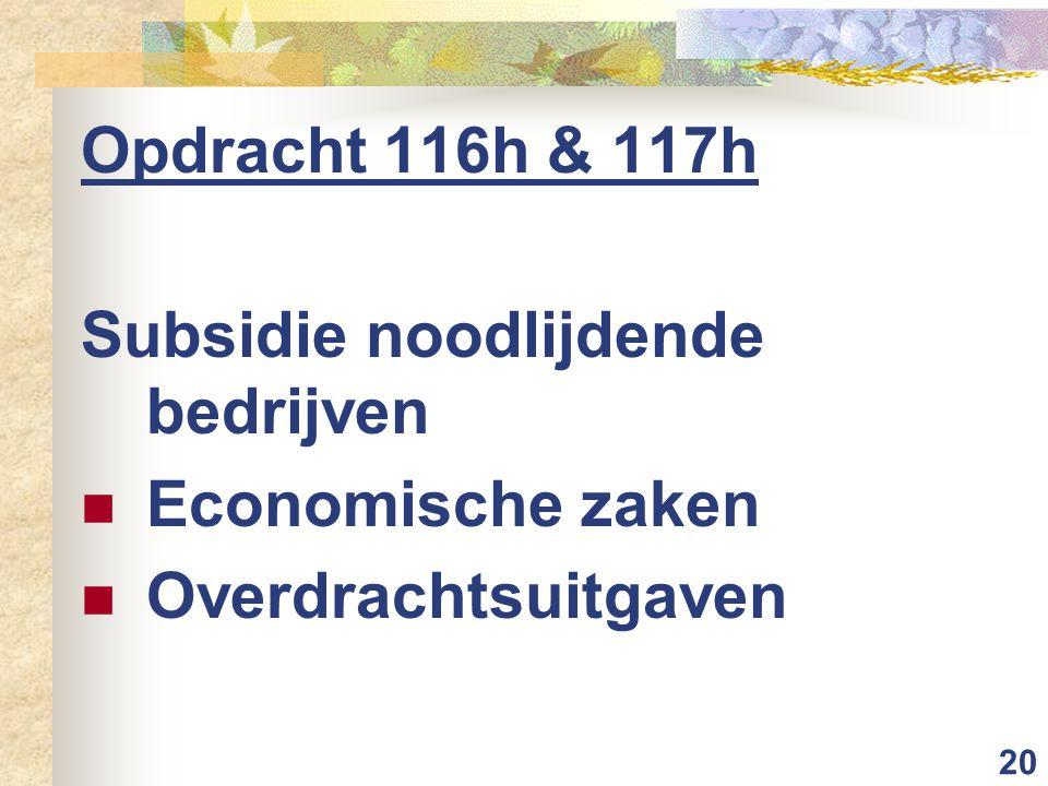 20 Opdracht 116h & 117h Subsidie noodlijdende bedrijven Economische zaken Overdrachtsuitgaven