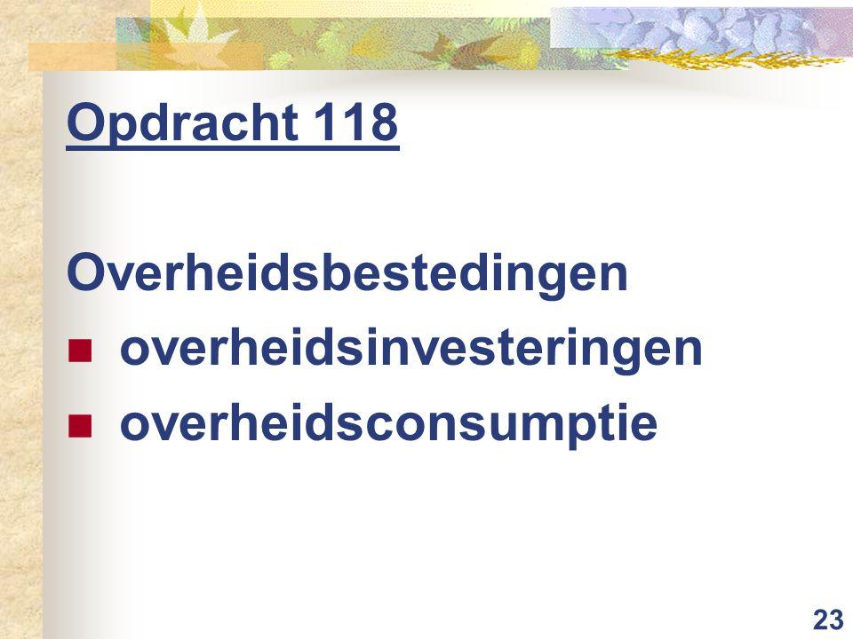 23 Opdracht 118 Overheidsbestedingen overheidsinvesteringen overheidsconsumptie