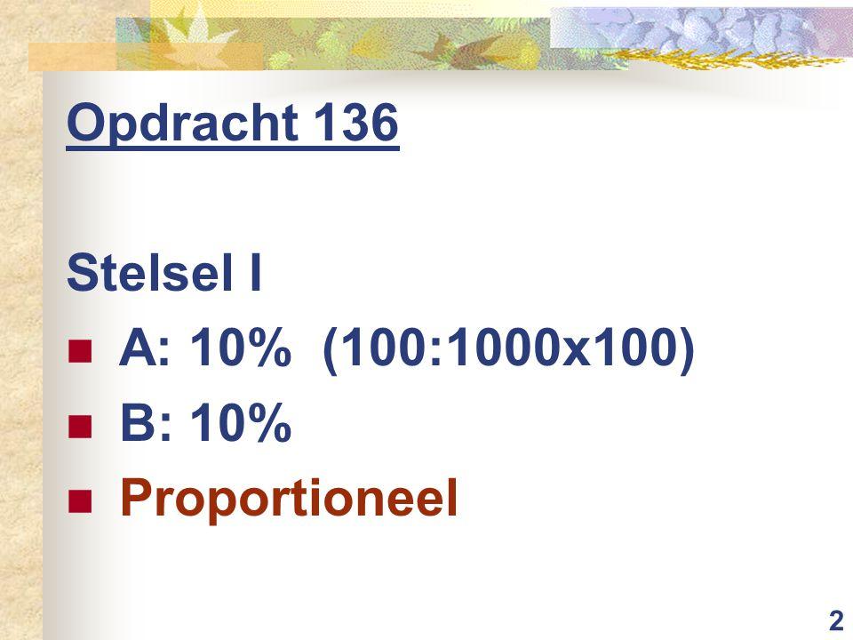 2 Opdracht 136 Stelsel I A: 10% (100:1000x100) B: 10% Proportioneel