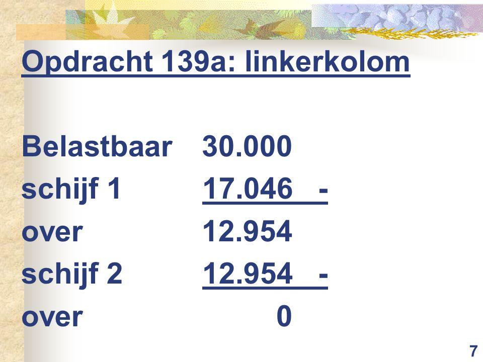 7 Opdracht 139a: linkerkolom Belastbaar 30.000 schijf 117.046- over12.954 schijf 212.954- over0