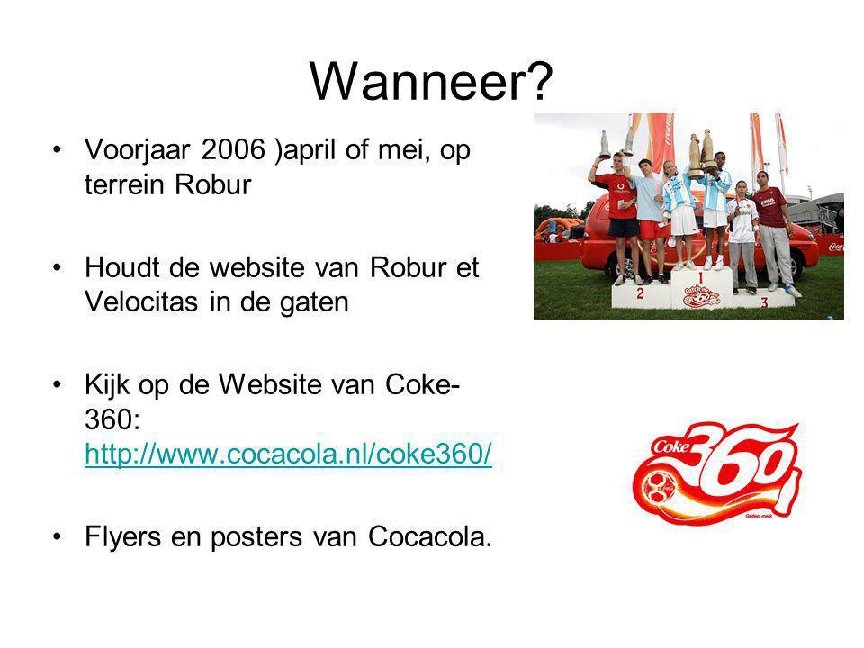 Wanneer? Voorjaar 2006 )april of mei, op terrein Robur Houdt de website van Robur et Velocitas in de gaten Kijk op de Website van Coke- 360: http://ww