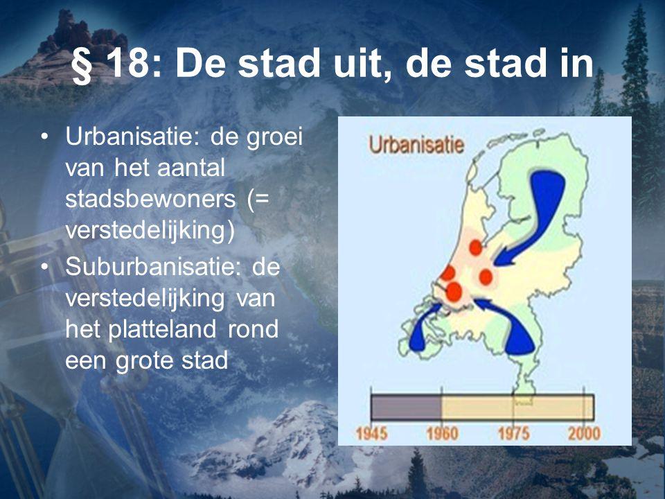 § 18: De stad uit, de stad in Centrale stad: een grote stad, die in het midden ligt tussen een aantal kleinere plaatsen Voorsteden: kleine plaatsen die door suburbanisatie enorm zijn gegroeid