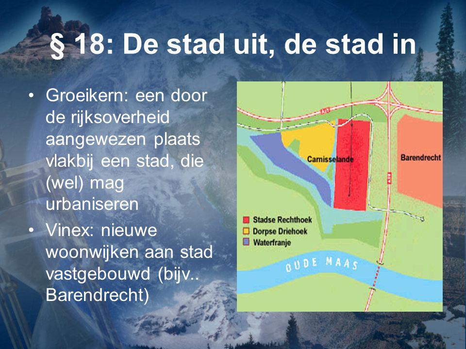 § 18: De stad uit, de stad in 6: Woongebieden na 1980 –Sobere bebouwing naast luxe villabouw –Veel open ruimtes