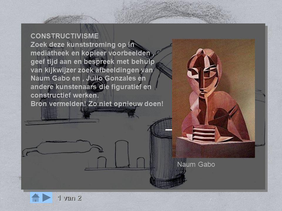 OPDRACHT mens machine CONSTRUCTIVISME Zoek deze kunststroming op in mediatheek en kopieer voorbeelden, geef tijd aan en bespreek met behulp van kijkwi