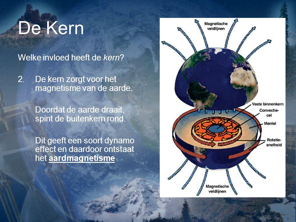 De Kern Welke invloed heeft de kern? 2.De kern zorgt voor het magnetisme van de aarde. Doordat de aarde draait, spint de buitenkern rond. Dit geeft ee