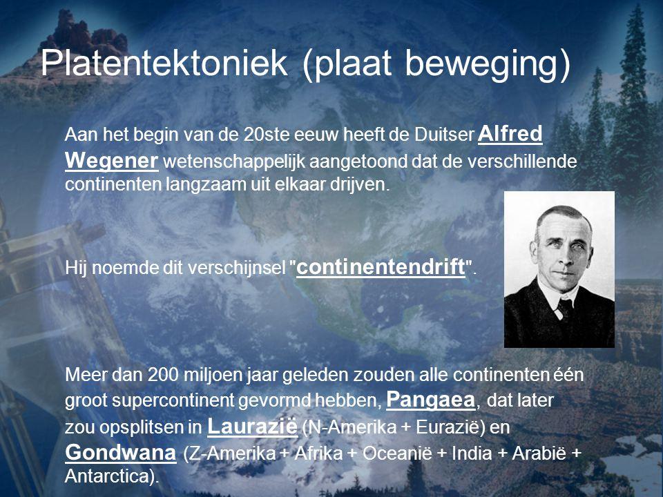 Platentektoniek (plaat beweging) Aan het begin van de 20ste eeuw heeft de Duitser Alfred Wegener wetenschappelijk aangetoond dat de verschillende continenten langzaam uit elkaar drijven.