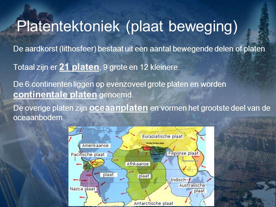 Platentektoniek (plaat beweging) De aardkorst (lithosfeer) bestaat uit een aantal bewegende delen of platen Totaal zijn er 21 platen, 9 grote en 12 kleinere.